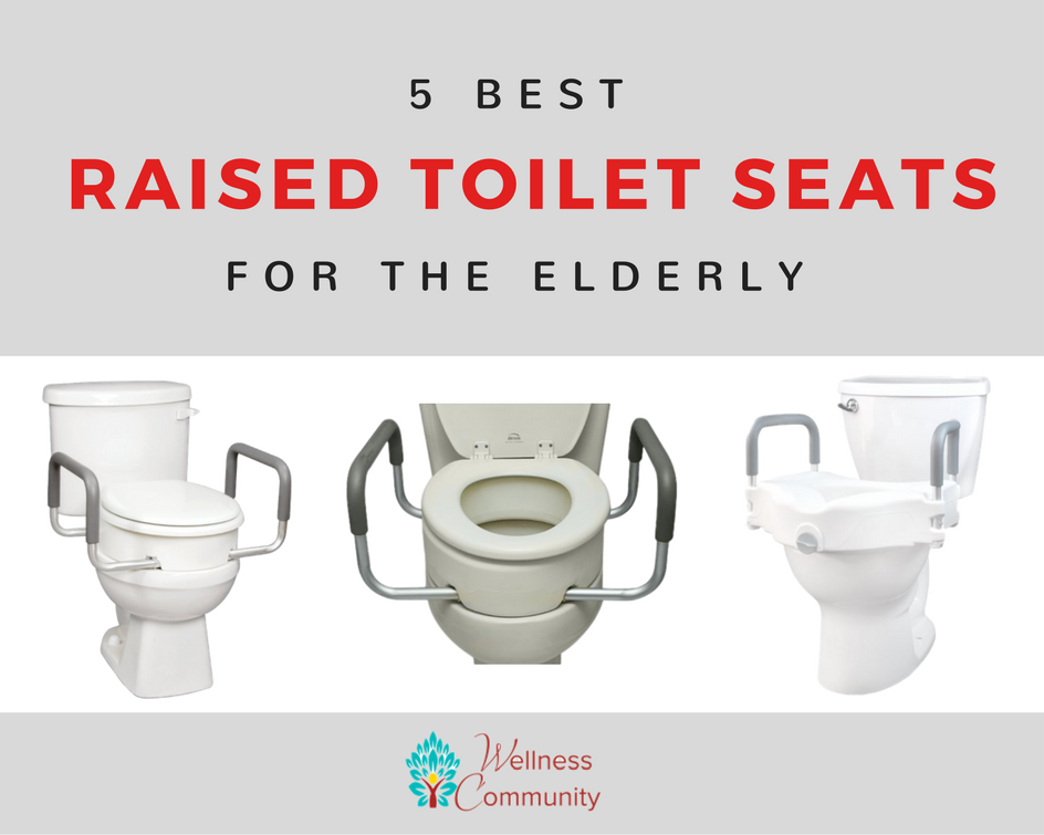The 5 Best Raised Toilet Seats For Elderly: 2017 Reviews & Deals