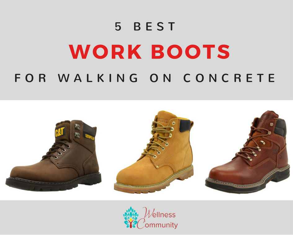 The 5 Best Work Boots for Walking on Concrete: 2017 Reviews & Deals